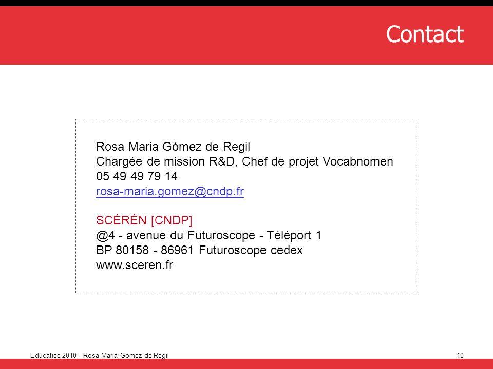 Educatice 2010 - Rosa María Gómez de Regil10 Contact Rosa Maria Gómez de Regil Chargée de mission R&D, Chef de projet Vocabnomen 05 49 49 79 14 rosa-m