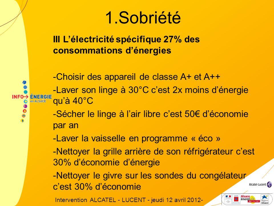 III Lélectricité spécifique 27% des consommations dénergies -Choisir des appareil de classe A+ et A++ -Laver son linge à 30°C cest 2x moins dénergie q