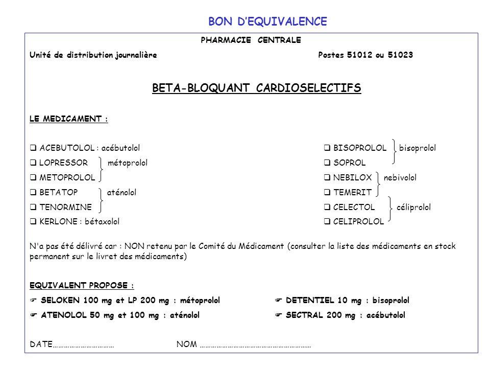 PHARMACIE CENTRALE Unité de distribution journalière Postes 51012 ou 51023 BETA-BLOQUANT CARDIOSELECTIFS LE MEDICAMENT : ACEBUTOLOL : acébutolol BISOP