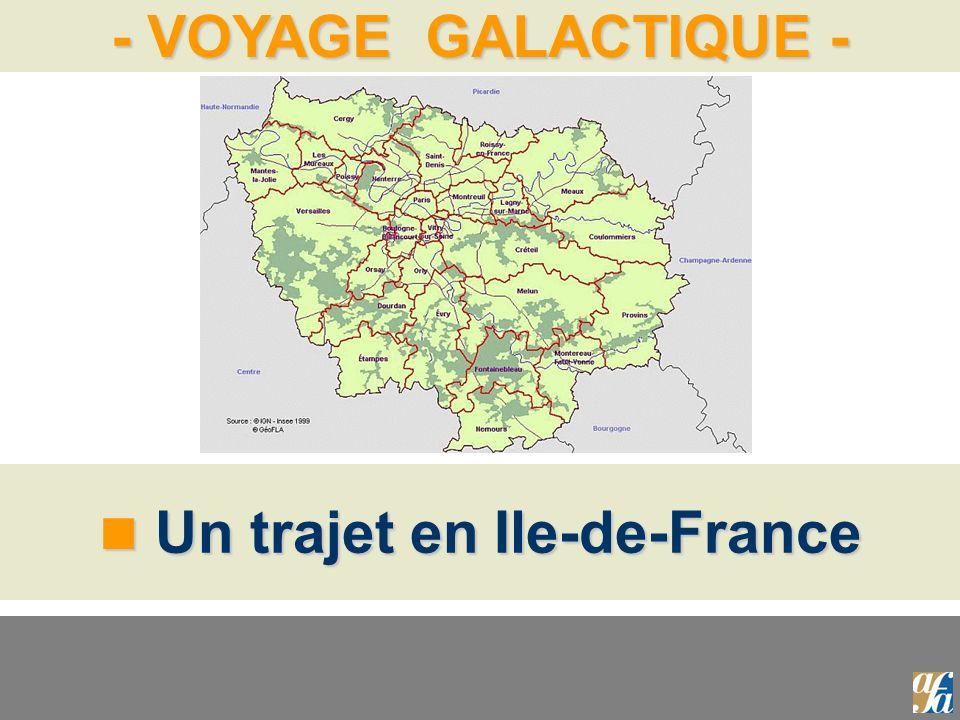 - VOYAGE GALACTIQUE - Un trajet en Ile-de-France Un trajet en Ile-de-France