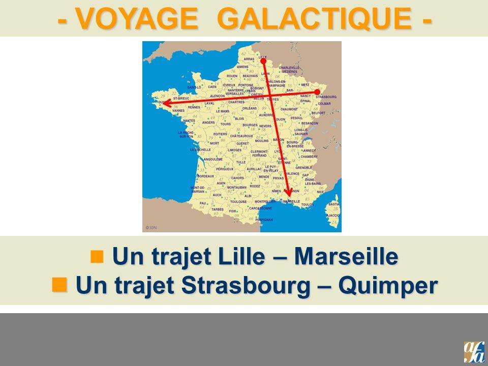 - VOYAGE GALACTIQUE - Un trajet Lille – Marseille Un trajet Strasbourg – Quimper