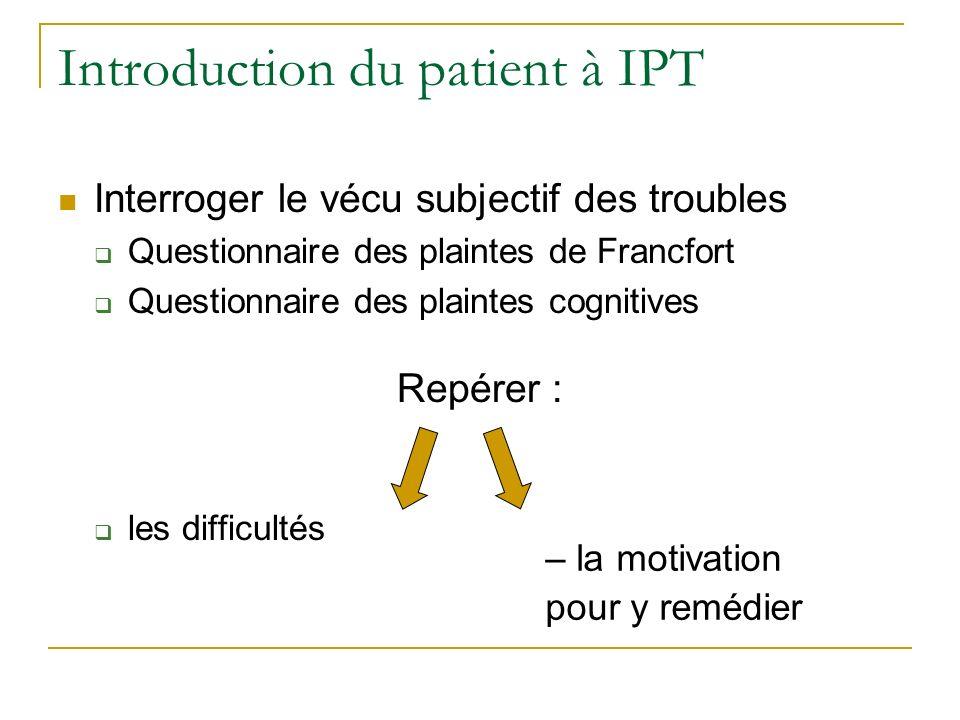 Introduction du patient à IPT Interroger le vécu subjectif des troubles Questionnaire des plaintes de Francfort Questionnaire des plaintes cognitives