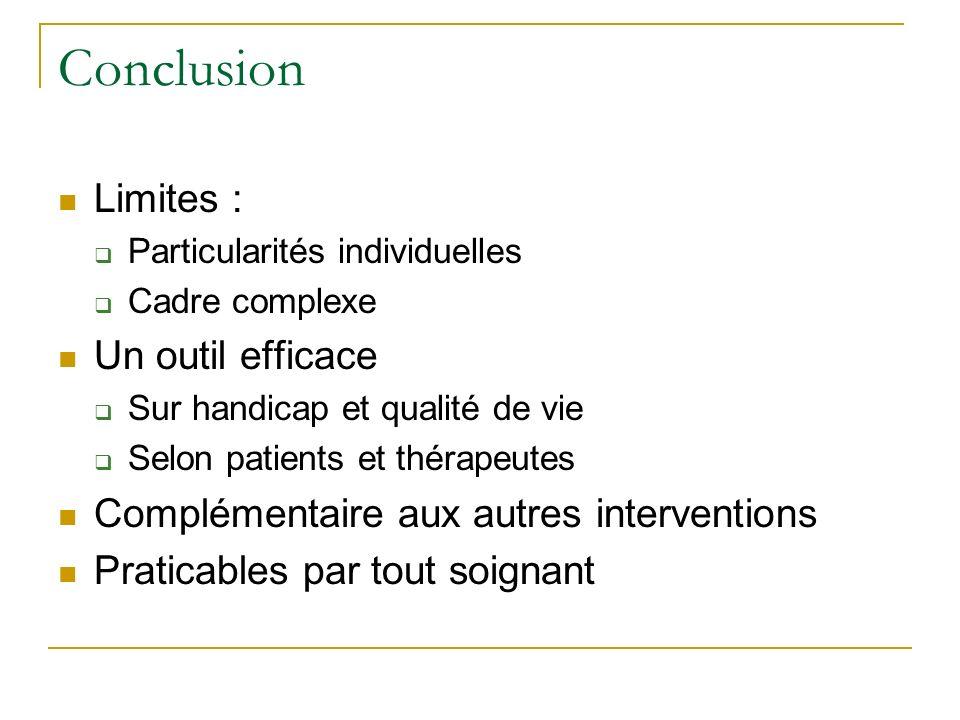 Conclusion Limites : Particularités individuelles Cadre complexe Un outil efficace Sur handicap et qualité de vie Selon patients et thérapeutes Complé