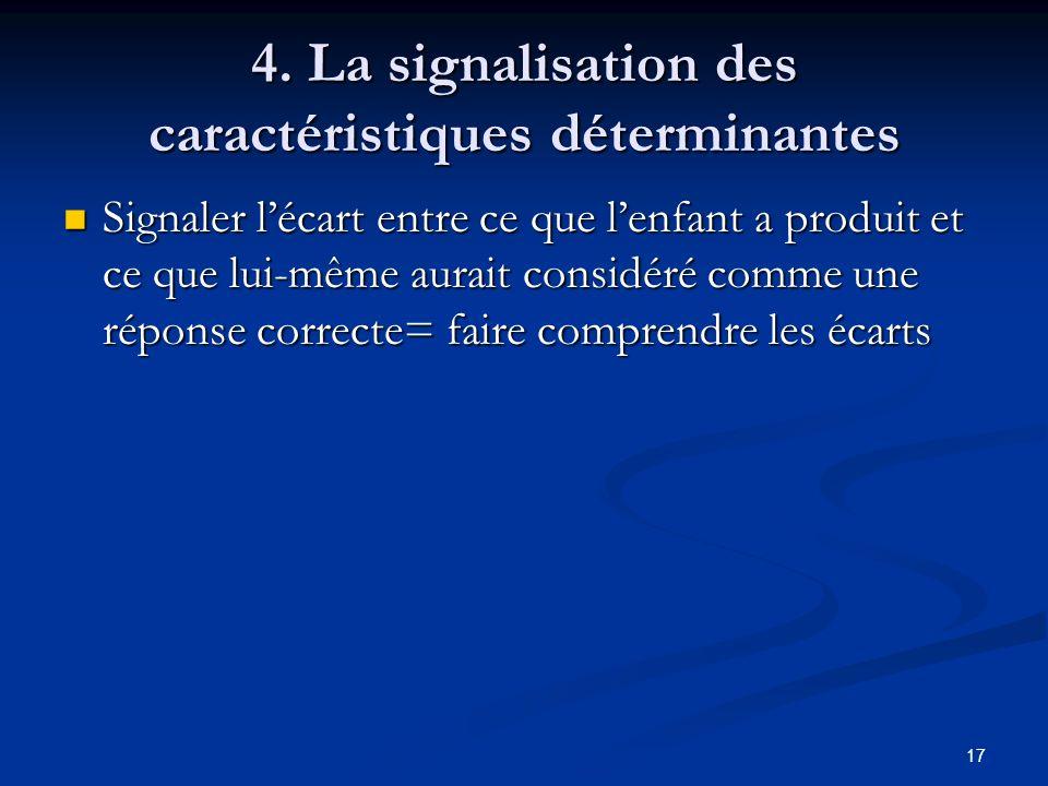 17 4. La signalisation des caractéristiques déterminantes Signaler lécart entre ce que lenfant a produit et ce que lui-même aurait considéré comme une