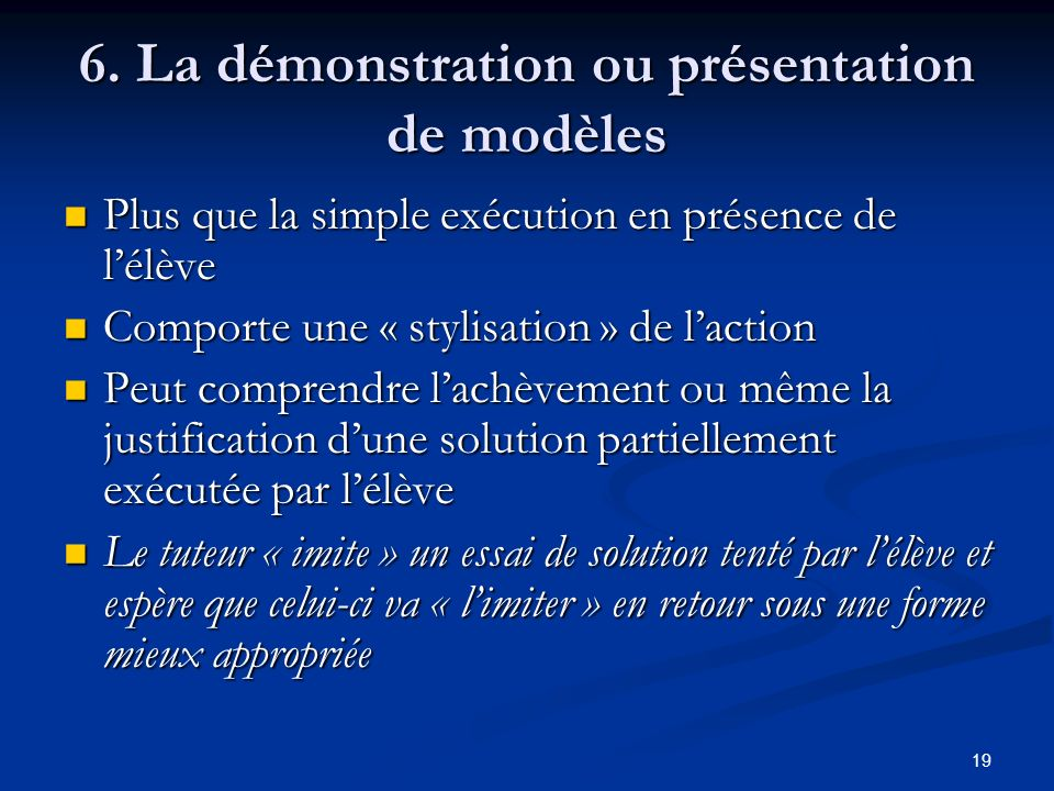 19 6. La démonstration ou présentation de modèles Plus que la simple exécution en présence de lélève Plus que la simple exécution en présence de lélèv