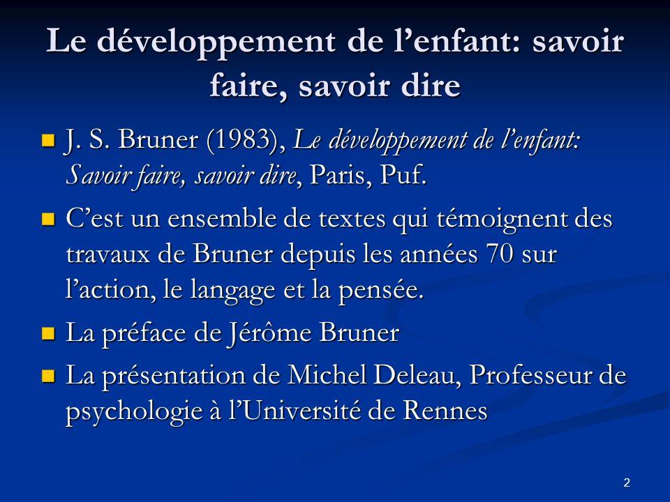 2 Le développement de lenfant: savoir faire, savoir dire J. S. Bruner (1983), Le développement de lenfant: Savoir faire, savoir dire, Paris, Puf. J. S