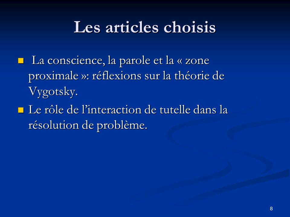 8 Les articles choisis La conscience, la parole et la « zone proximale »: réflexions sur la théorie de Vygotsky. La conscience, la parole et la « zone