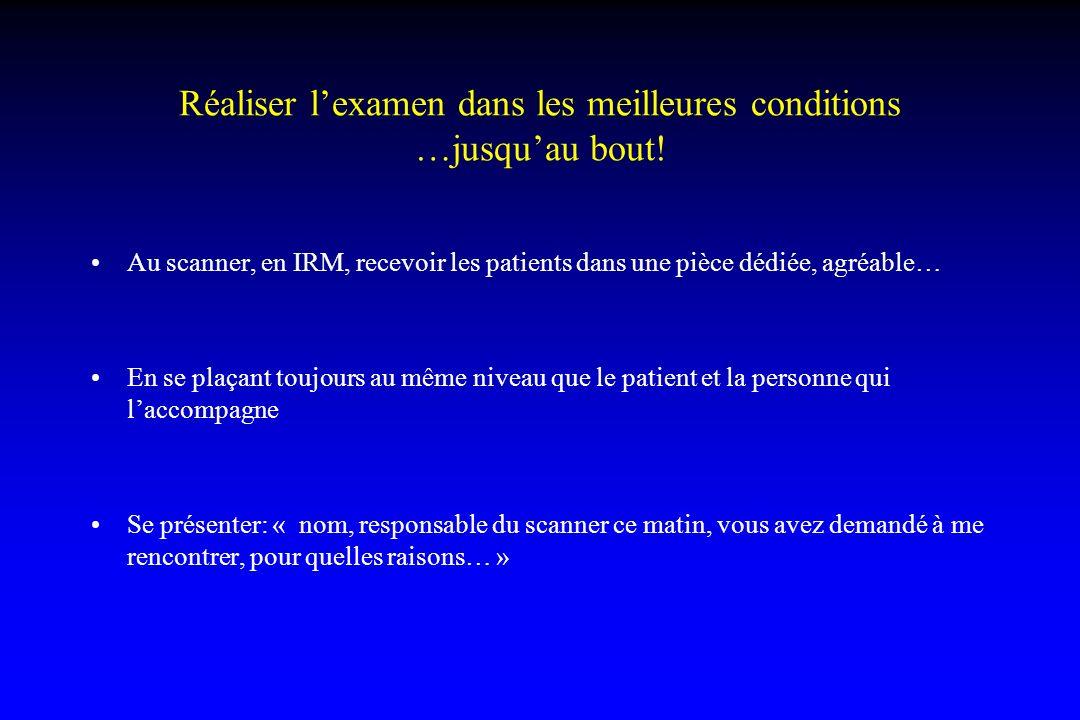 Réaliser lexamen dans les meilleures conditions …jusquau bout! Au scanner, en IRM, recevoir les patients dans une pièce dédiée, agréable… En se plaçan