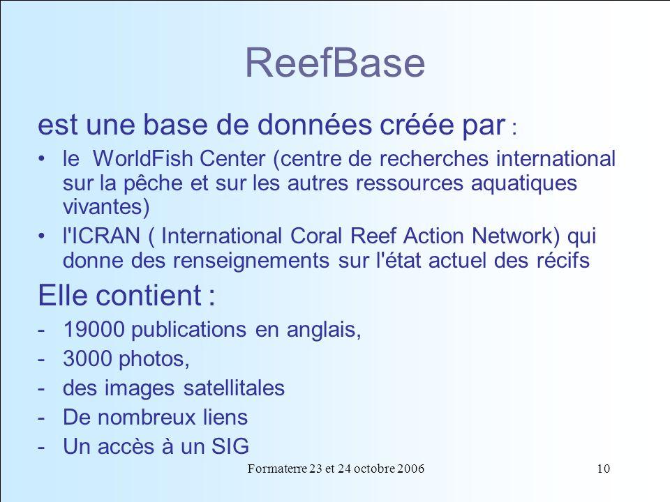 Formaterre 23 et 24 octobre 200610 ReefBase est une base de données créée par : le WorldFish Center (centre de recherches international sur la pêche e