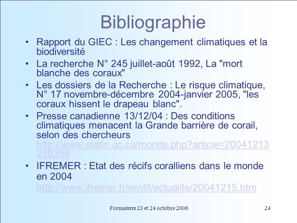 Formaterre 23 et 24 octobre 200624 Bibliographie Rapport du GIEC : Les changement climatiques et la biodiversité La recherche N° 245 juillet-août 1992