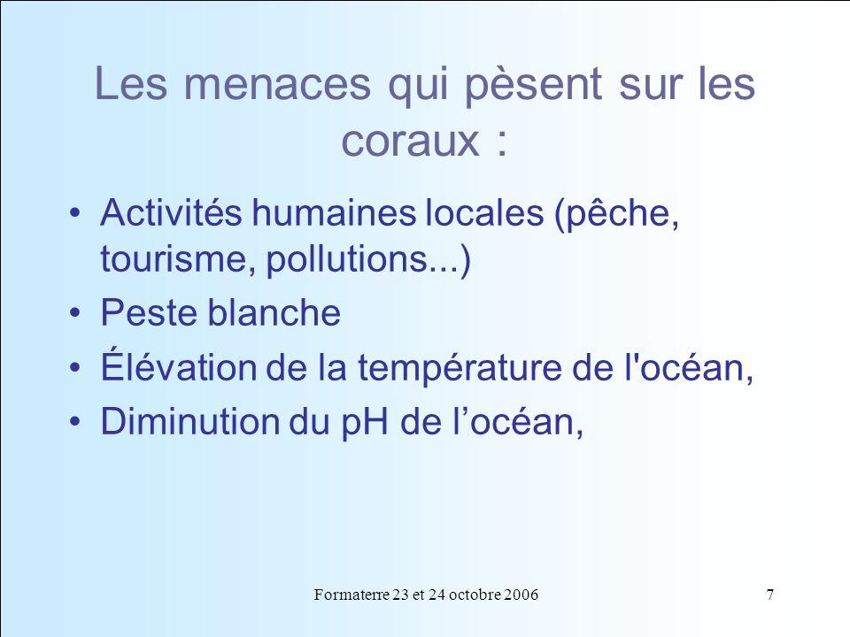 7 Les menaces qui pèsent sur les coraux : Activités humaines locales (pêche, tourisme, pollutions...) Peste blanche Élévation de la température de l'o