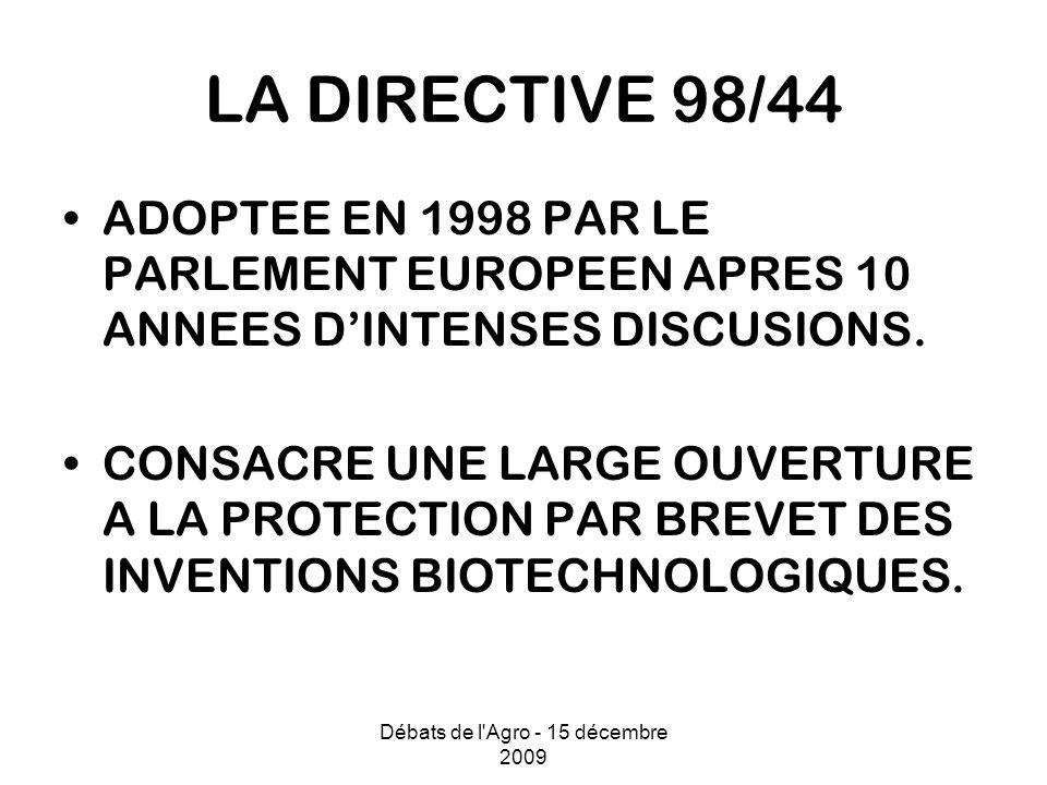 Débats de l'Agro - 15 décembre 2009 LA DIRECTIVE 98/44 ADOPTEE EN 1998 PAR LE PARLEMENT EUROPEEN APRES 10 ANNEES DINTENSES DISCUSIONS. CONSACRE UNE LA