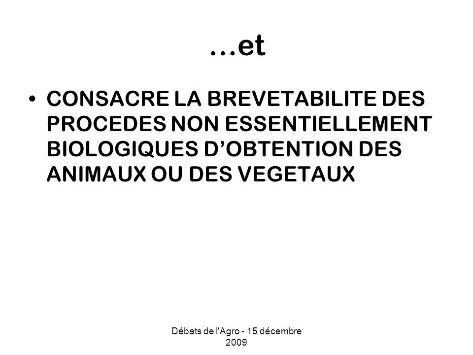 Débats de l Agro - 15 décembre 2009 …et CONSACRE LA BREVETABILITE DES PROCEDES NON ESSENTIELLEMENT BIOLOGIQUES DOBTENTION DES ANIMAUX OU DES VEGETAUX