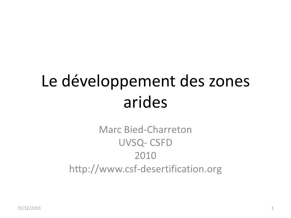 Le développement des zones arides Marc Bied-Charreton UVSQ- CSFD 2010 http://www.csf-desertification.org 31/12/20131