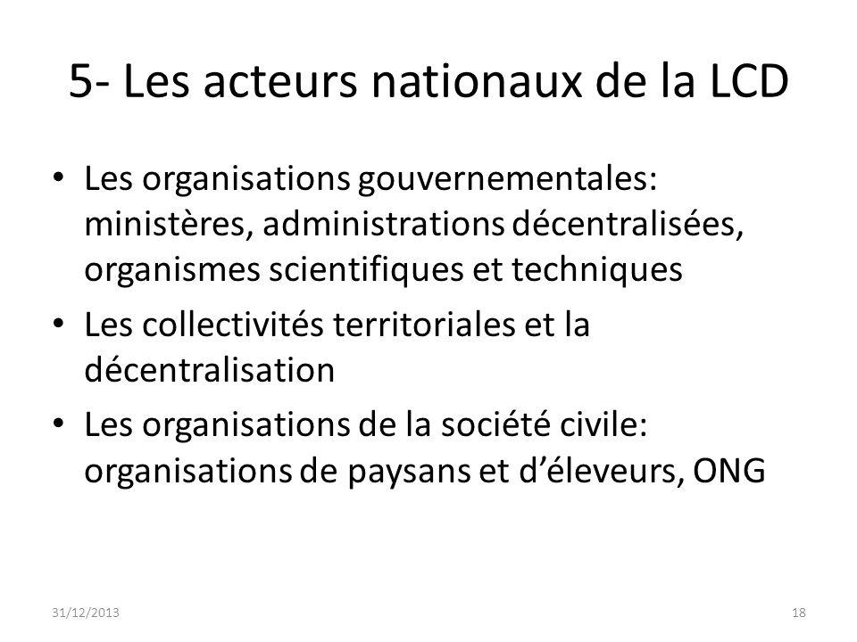 5- Les acteurs nationaux de la LCD Les organisations gouvernementales: ministères, administrations décentralisées, organismes scientifiques et techniq