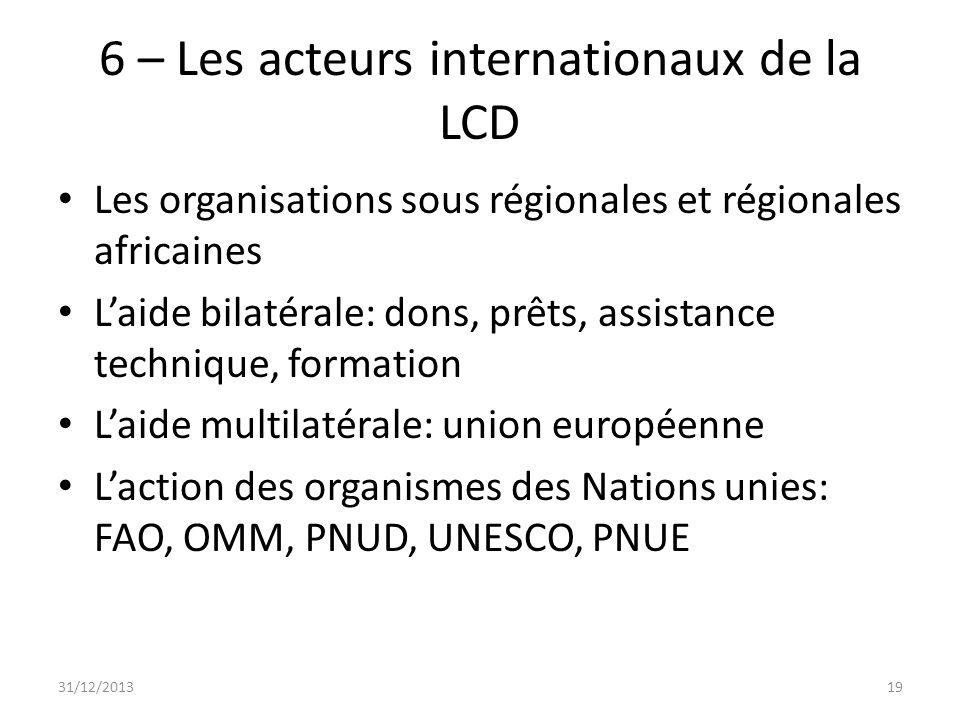 6 – Les acteurs internationaux de la LCD Les organisations sous régionales et régionales africaines Laide bilatérale: dons, prêts, assistance techniqu