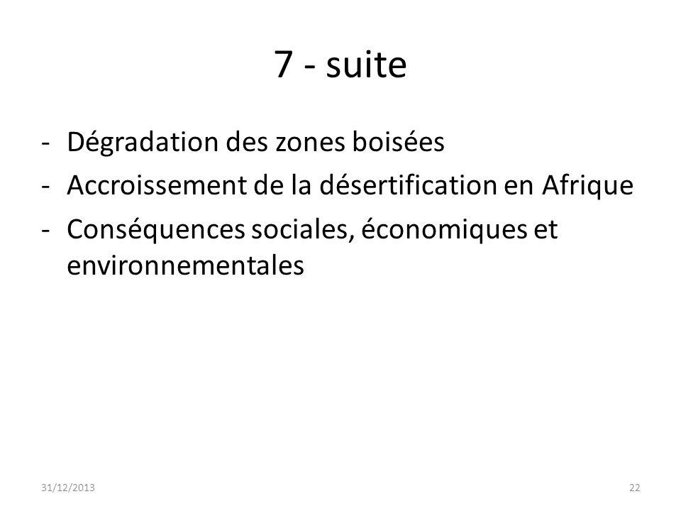 7 - suite -Dégradation des zones boisées -Accroissement de la désertification en Afrique -Conséquences sociales, économiques et environnementales 31/1