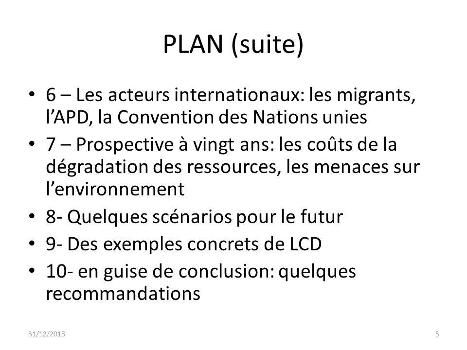 PLAN (suite) 6 – Les acteurs internationaux: les migrants, lAPD, la Convention des Nations unies 7 – Prospective à vingt ans: les coûts de la dégradat