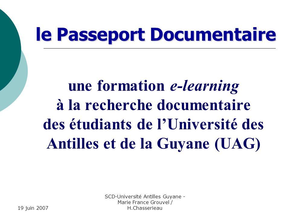 19 juin 2007 SCD-Université Antilles Guyane - Marie France Grouvel / H.Chasserieau le Passeport Documentaire au départ la réforme des parcours universitaires (LMD) une méconnaissance des ressources documentaires des formations à la Recherche Documentaire inégales