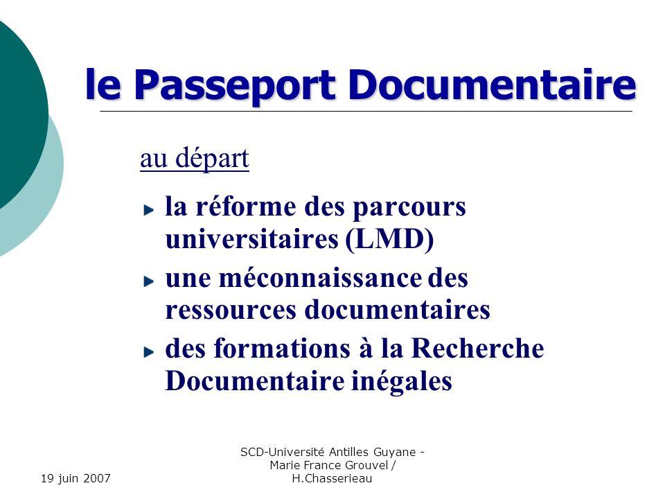 19 juin 2007 SCD-Université Antilles Guyane - Marie France Grouvel / H.Chasserieau le Passeport Documentaire objectifs une maîtrise minimale de la bibliothèque pour les L1 une maîtrise experte des ressources documentaires dans chaque discipline pour les M