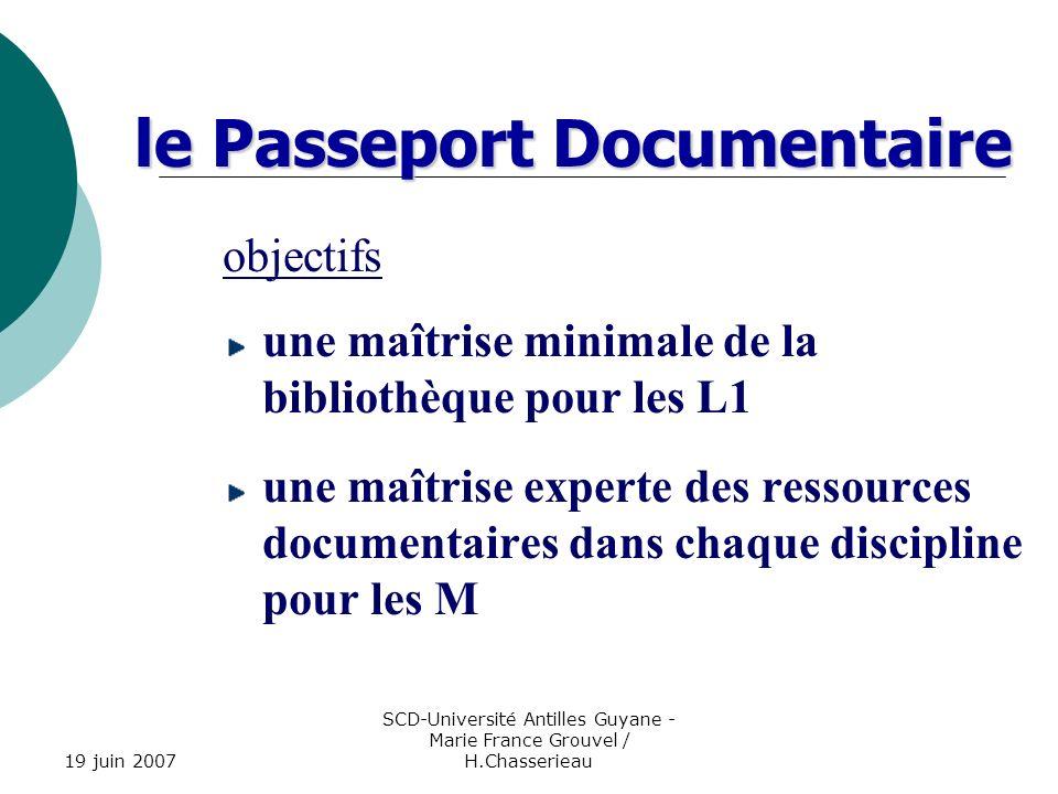 19 juin 2007 SCD-Université Antilles Guyane - Marie France Grouvel / H.Chasserieau le Passeport Documentaire objectifs une maîtrise minimale de la bib