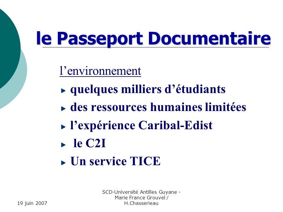 19 juin 2007 SCD-Université Antilles Guyane - Marie France Grouvel / H.Chasserieau le Passeport Documentaire la solution e-learning une plate-forme dapprentissage des logiciels libres externalisation des contenus intégration de lenvironnement normatif
