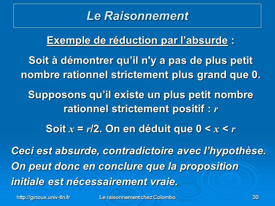 http://ginoux.univ-tln.frLe raisonnement chez Colombo30 Exemple de réduction par labsurde : Soit à démontrer quil n'y a pas de plus petit nombre ratio