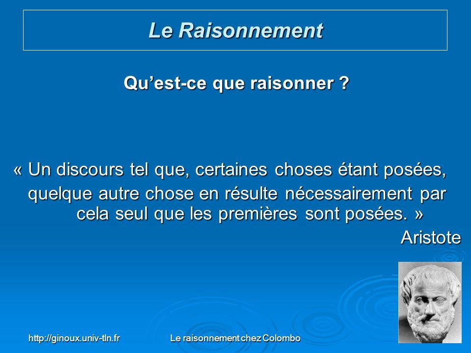 http://ginoux.univ-tln.frLe raisonnement chez Colombo6 Quest-ce que raisonner .