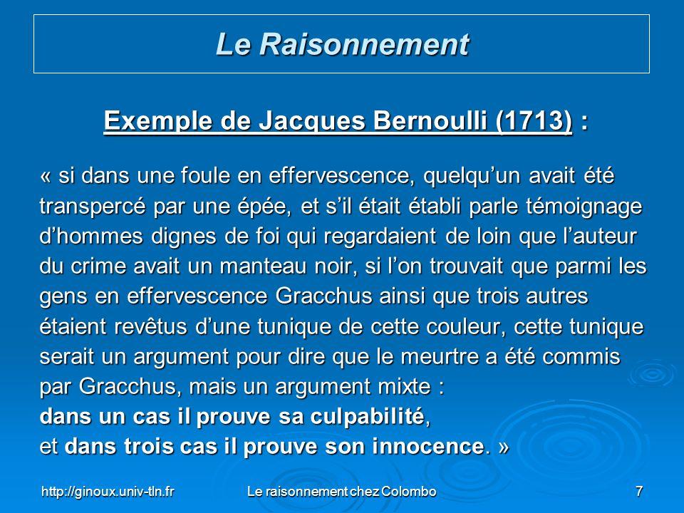 http://ginoux.univ-tln.frLe raisonnement chez Colombo7 Exemple de Jacques Bernoulli (1713) : « si dans une foule en effervescence, quelquun avait été