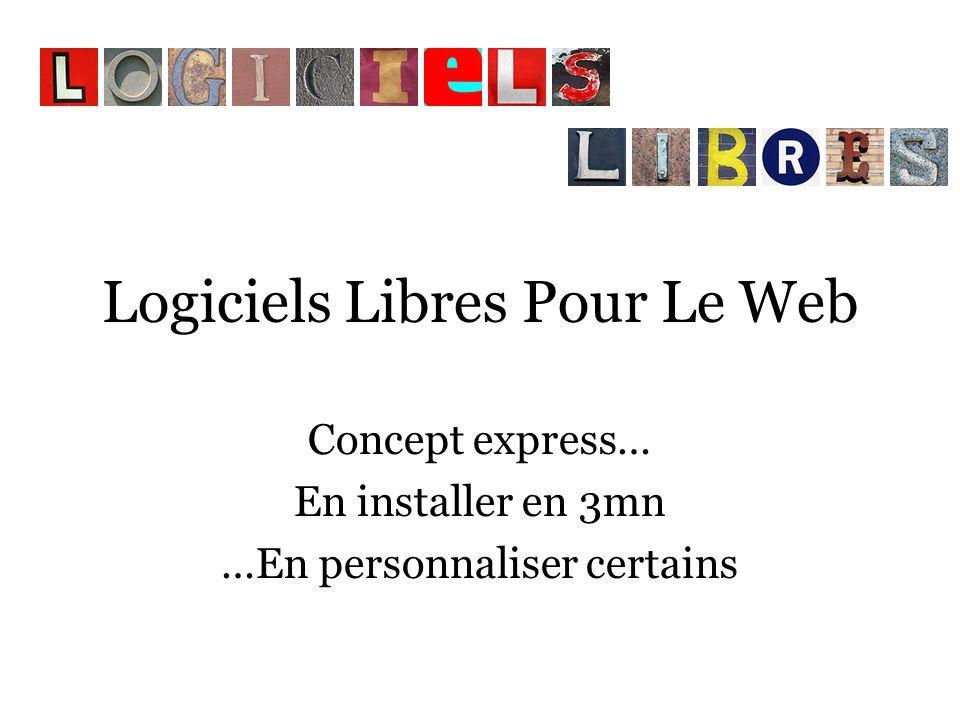 Logiciels Libres Pour Le Web Concept express… En installer en 3mn …En personnaliser certains