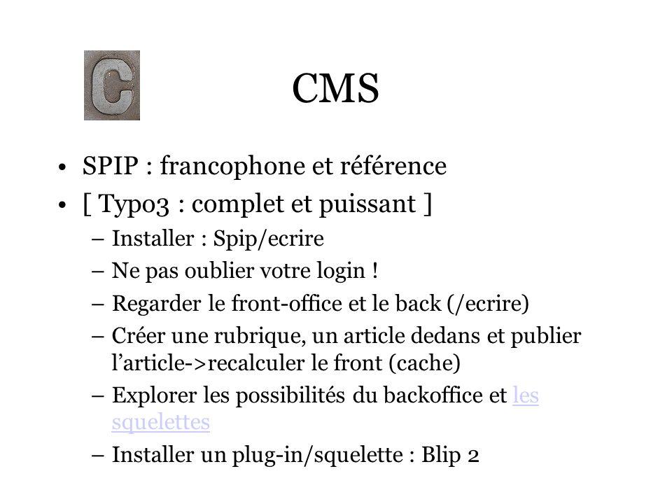 CMS SPIP : francophone et référence [ Typo3 : complet et puissant ] –Installer : Spip/ecrire –Ne pas oublier votre login ! –Regarder le front-office e