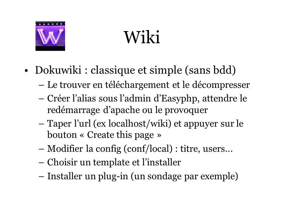 Wiki Dokuwiki : classique et simple (sans bdd) –Le trouver en téléchargement et le décompresser –Créer lalias sous ladmin dEasyphp, attendre le redéma