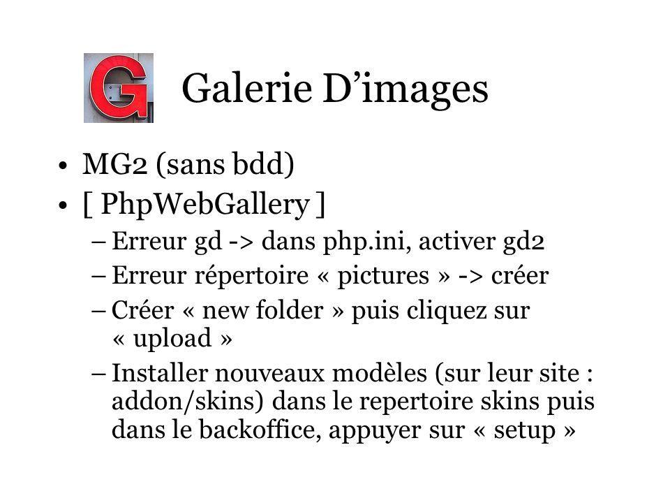 Galerie Dimages MG2 (sans bdd) [ PhpWebGallery ] –Erreur gd -> dans php.ini, activer gd2 –Erreur répertoire « pictures » -> créer –Créer « new folder » puis cliquez sur « upload » –Installer nouveaux modèles (sur leur site : addon/skins) dans le repertoire skins puis dans le backoffice, appuyer sur « setup »