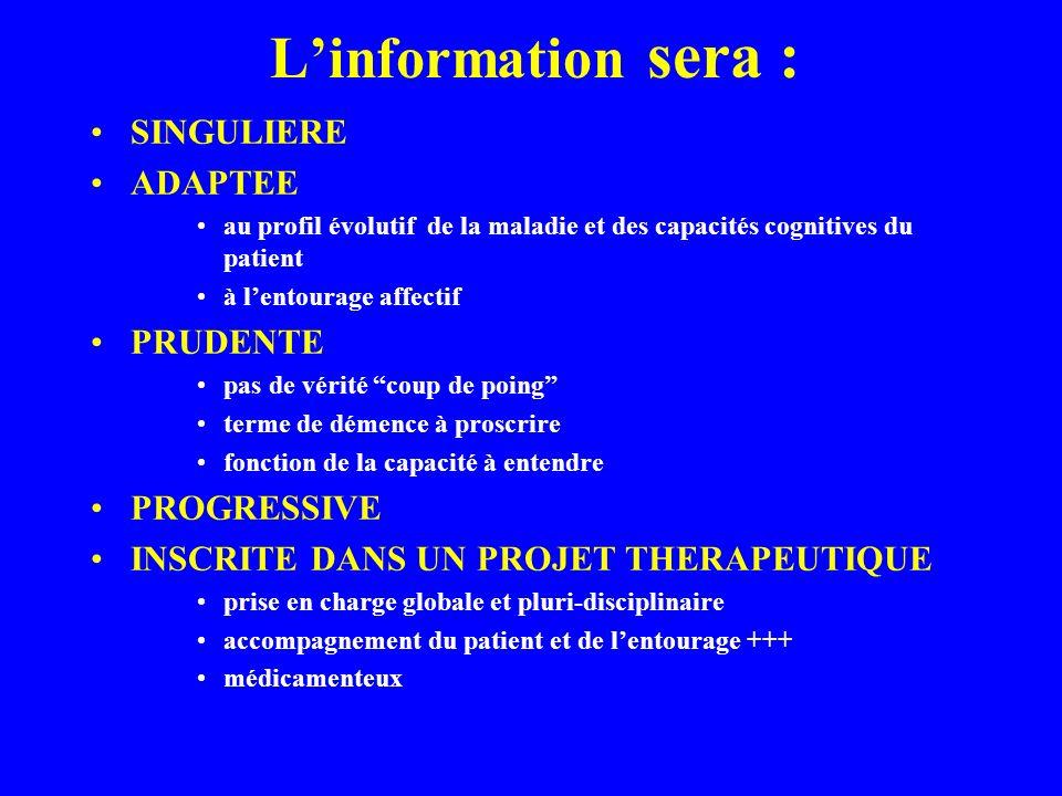 Linformation sera : SINGULIERE ADAPTEE au profil évolutif de la maladie et des capacités cognitives du patient à lentourage affectif PRUDENTE pas de v