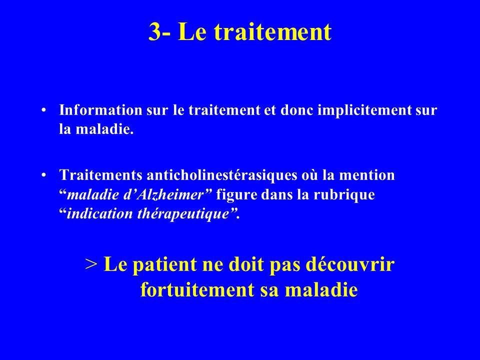 3- Le traitement Information sur le traitement et donc implicitement sur la maladie. Traitements anticholinestérasiques où la mentionmaladie dAlzheime