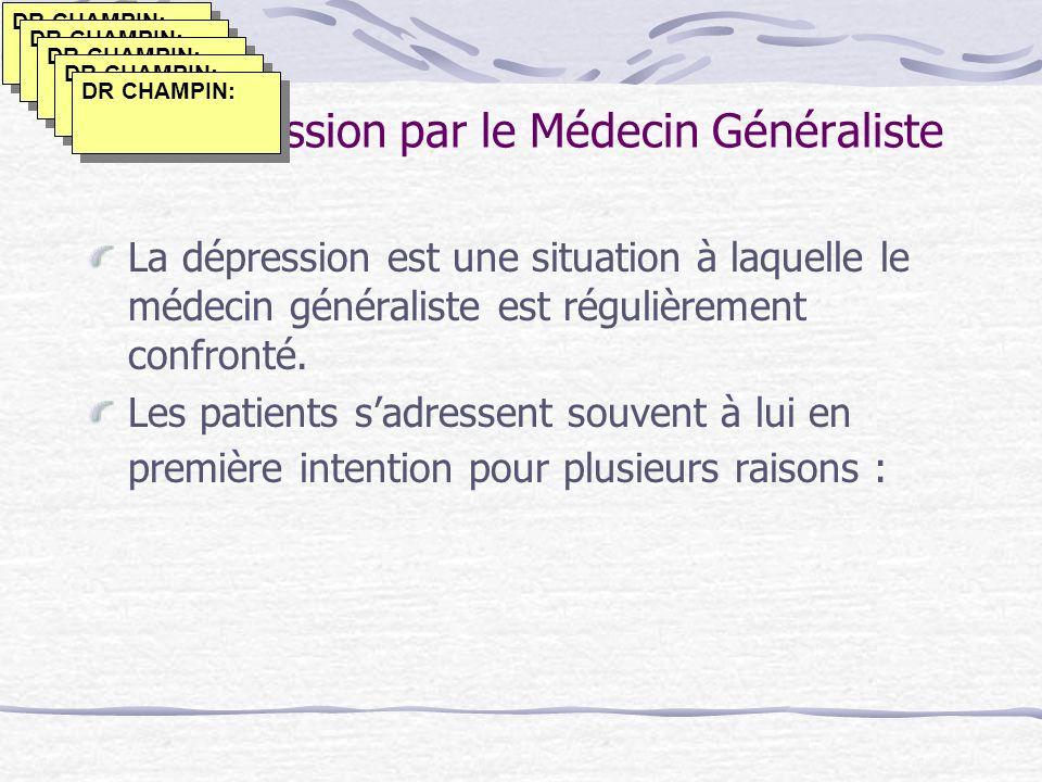 La Dépression par le Médecin Généraliste La dépression est une situation à laquelle le médecin généraliste est régulièrement confronté. Les patients s