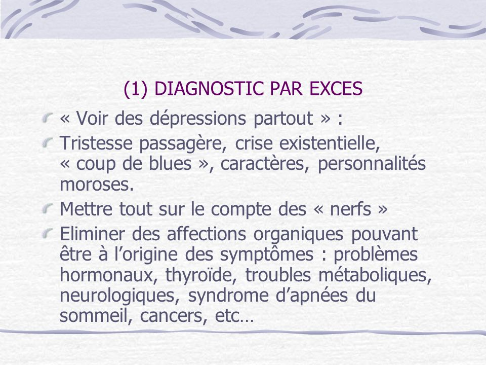 (1) DIAGNOSTIC PAR EXCES « Voir des dépressions partout » : Tristesse passagère, crise existentielle, « coup de blues », caractères, personnalités mor