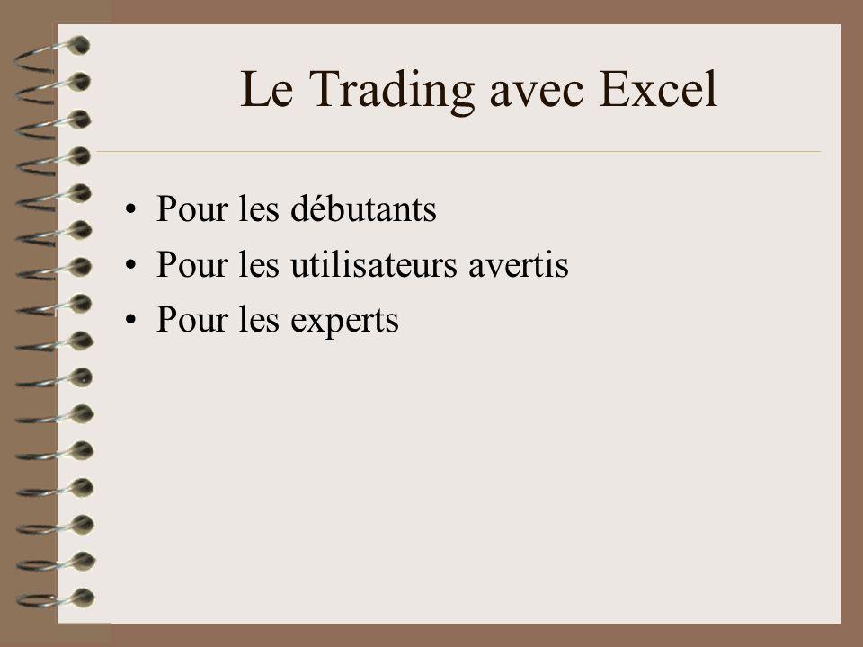 Le Trading avec Excel Pour les débutants Pour les utilisateurs avertis Pour les experts