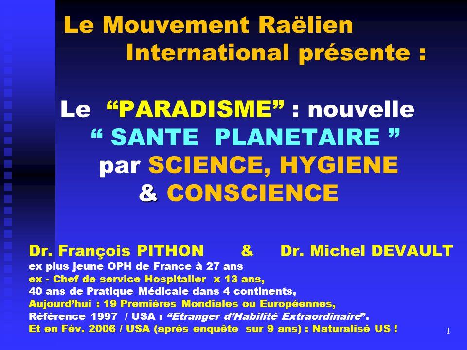 Le Mouvement Raëlien International présente : Le PARADISME : nouvelle SANTE PLANETAIRE par SCIENCE, HYGIENE & & CONSCIENCE Dr. François PITHON & Dr. M