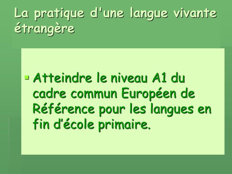 La pratique d une langue vivante étrangère Atteindre le niveau A1 du cadre commun Européen de Référence pour les langues en fin décole primaire.