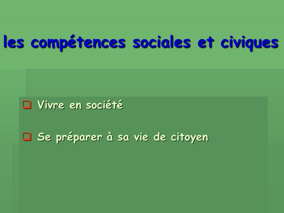 les compétences sociales et civiques Vivre en société Vivre en société Se préparer à sa vie de citoyen Se préparer à sa vie de citoyen
