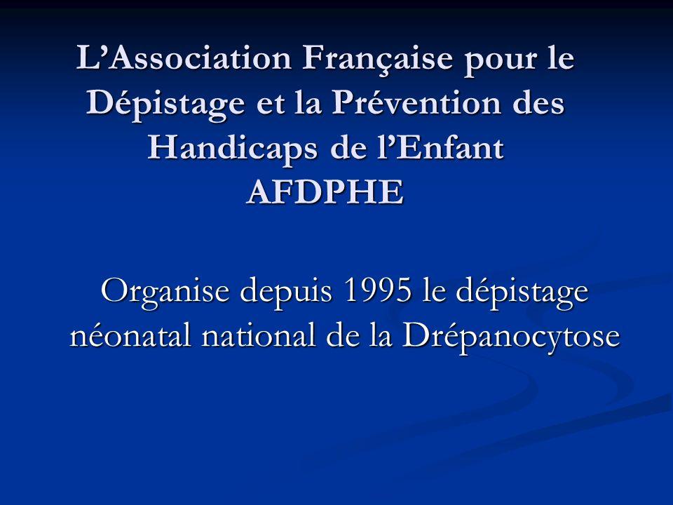 LAssociation Française pour le Dépistage et la Prévention des Handicaps de lEnfant AFDPHE Organise depuis 1995 le dépistage néonatal national de la Dr