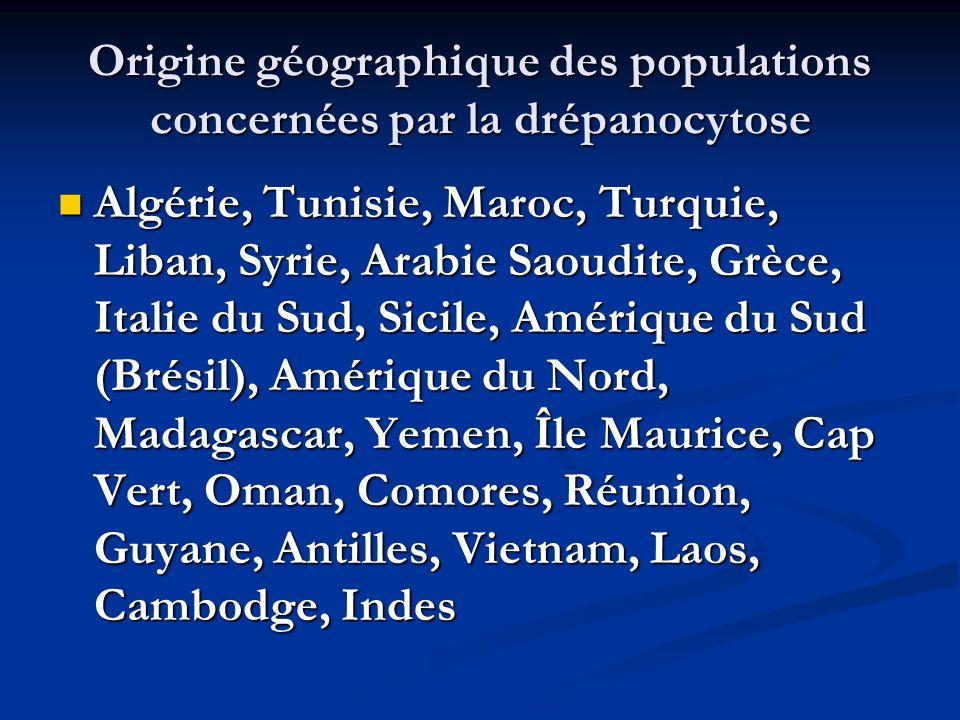 Origine géographique des populations concernées par la drépanocytose Algérie, Tunisie, Maroc, Turquie, Liban, Syrie, Arabie Saoudite, Grèce, Italie du