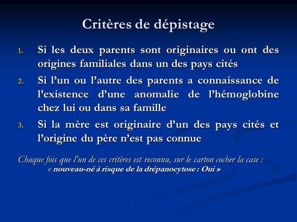 Critères de dépistage 1. Si les deux parents sont originaires ou ont des origines familiales dans un des pays cités 2. Si lun ou lautre des parents a