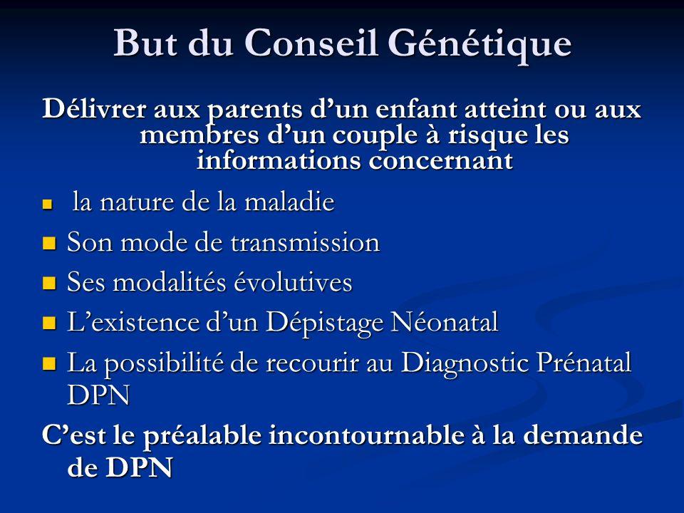 But du Conseil Génétique Délivrer aux parents dun enfant atteint ou aux membres dun couple à risque les informations concernant la nature de la maladi