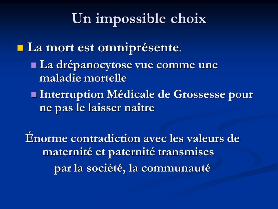 Un impossible choix La mort est omniprésente. La mort est omniprésente. La drépanocytose vue comme une maladie mortelle La drépanocytose vue comme une