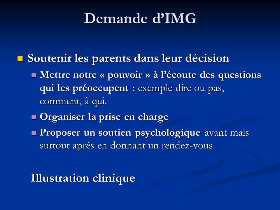 Demande dIMG Soutenir les parents dans leur décision Soutenir les parents dans leur décision Mettre notre « pouvoir » à lécoute des questions qui les