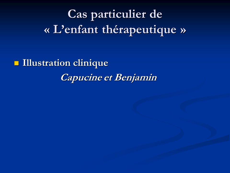 Cas particulier de « Lenfant thérapeutique » Illustration clinique Illustration clinique Capucine et Benjamin