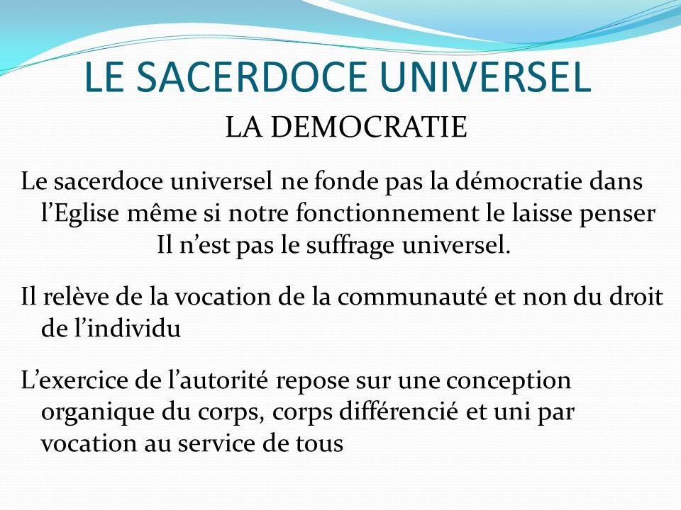 LE SACERDOCE UNIVERSEL LA DEMOCRATIE Le sacerdoce universel ne fonde pas la démocratie dans lEglise même si notre fonctionnement le laisse penser Il nest pas le suffrage universel.