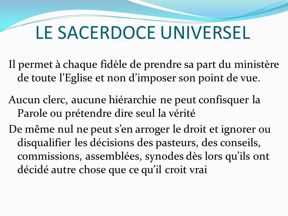 LE SACERDOCE UNIVERSEL Il permet à chaque fidèle de prendre sa part du ministère de toute lEglise et non dimposer son point de vue.